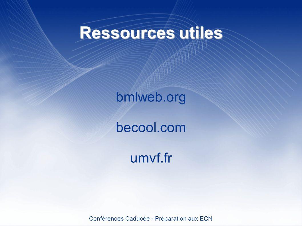 Ressources utiles bmlweb.org becool.com umvf.fr Conférences Caducée - Préparation aux ECN