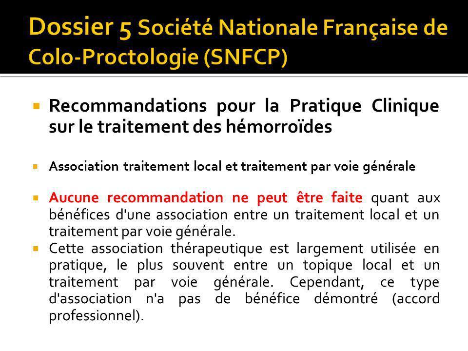 Recommandations pour la Pratique Clinique sur le traitement des hémorroïdes Association traitement local et traitement par voie générale Aucune recomm