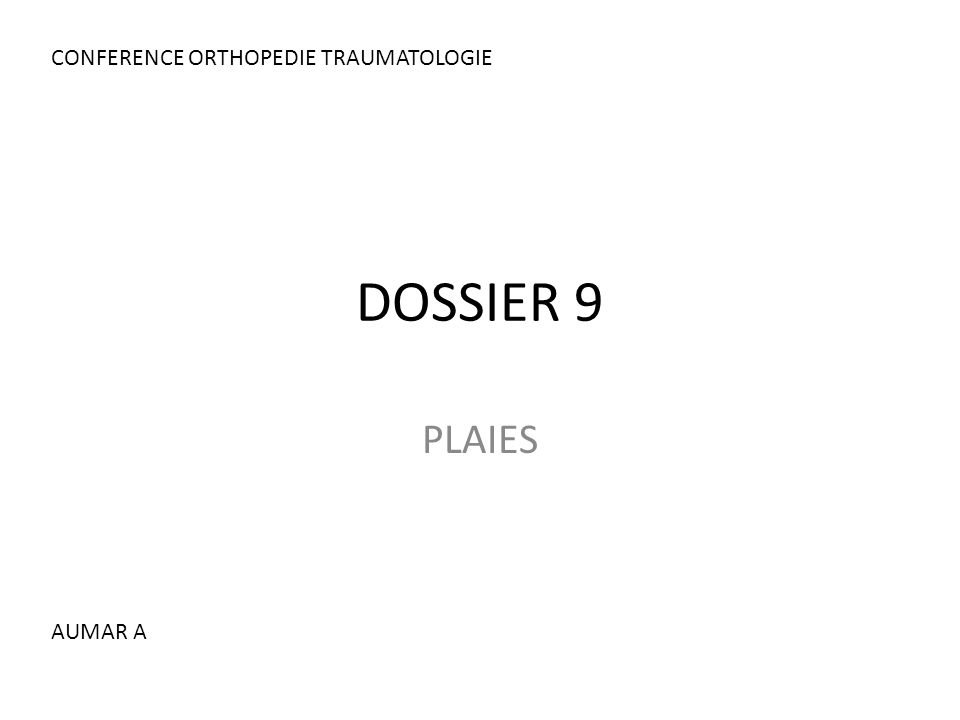 DOSSIER 9 PLAIES CONFERENCE ORTHOPEDIE TRAUMATOLOGIE AUMAR A