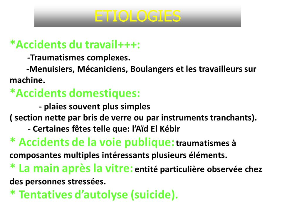 ETIOLOGIES *Accidents du travail+++: -Traumatismes complexes.