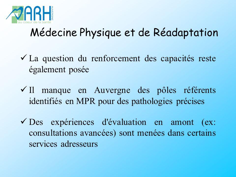 Médecine Physique et de Réadaptation La question du renforcement des capacités reste également posée Il manque en Auvergne des pôles référents identif