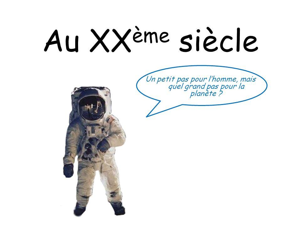 Au XX ème siècle Un petit pas pour lhomme, mais quel grand pas pour la planète ?