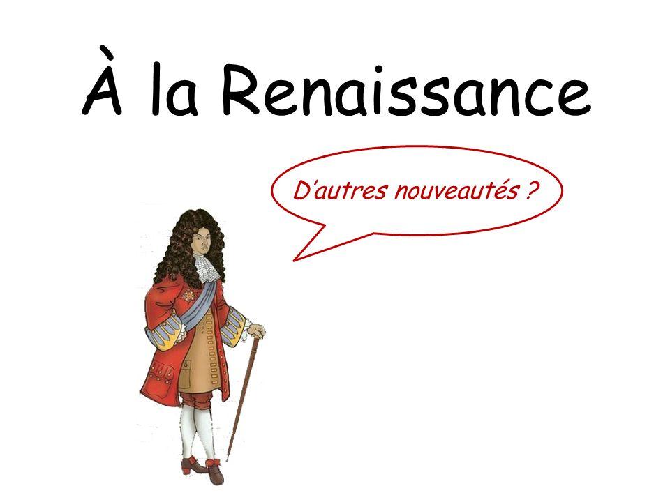 À la Renaissance Dautres nouveautés ?