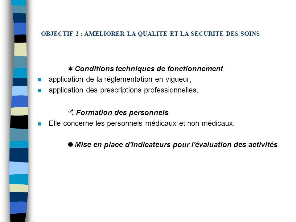 OBJECTIF 2 : AMELIORER LA QUALITE ET LA SECURITE DES SOINS ¬Conditions techniques de fonctionnement n application de la réglementation en vigueur, n a