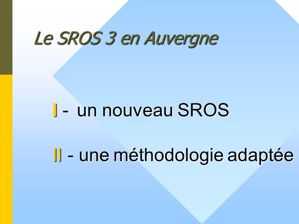 I - un nouveau SROS II - une méthodologie adaptée Le SROS 3 en Auvergne