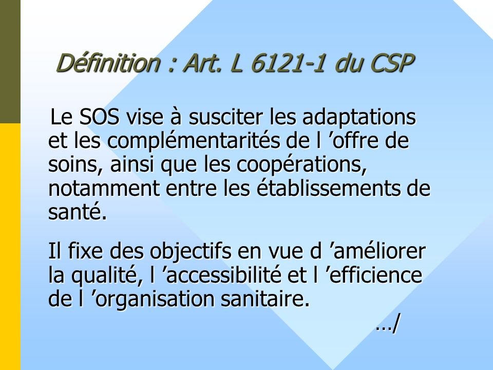 Définition : Art. L 6121-1 du CSP Le SOS vise à susciter les adaptations et les complémentarités de l offre de soins, ainsi que les coopérations, nota