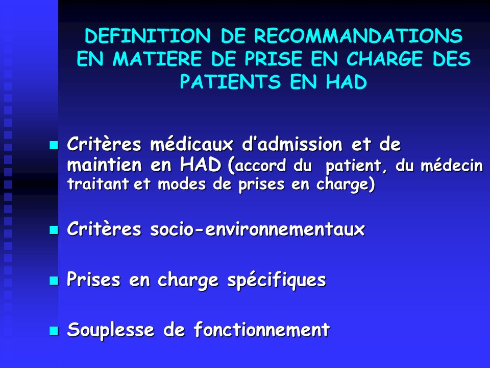 Critères médicaux dadmission et de maintien en HAD ( accord du patient, du médecin traitant et modes de prises en charge) Critères médicaux dadmission