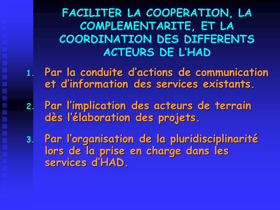 FACILITER LA COOPERATION, LA COMPLEMENTARITE, ET LA COORDINATION DES DIFFERENTS ACTEURS DE LHAD 1.