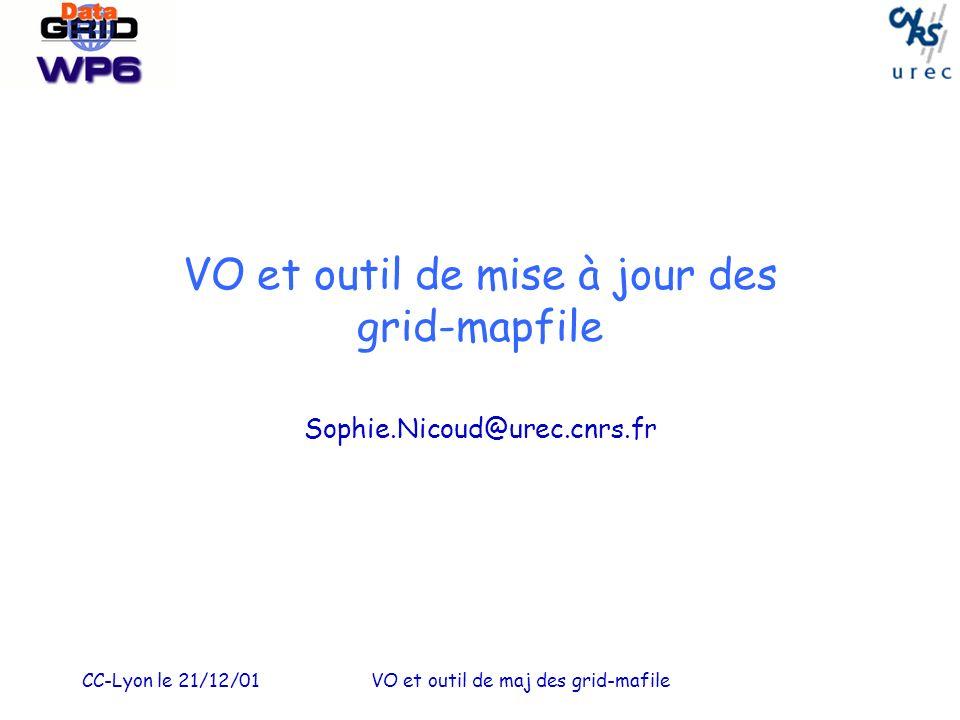 CC-Lyon le 21/12/01VO et outil de maj des grid-mafile VO et outil de mise à jour des grid-mapfile Sophie.Nicoud@urec.cnrs.fr