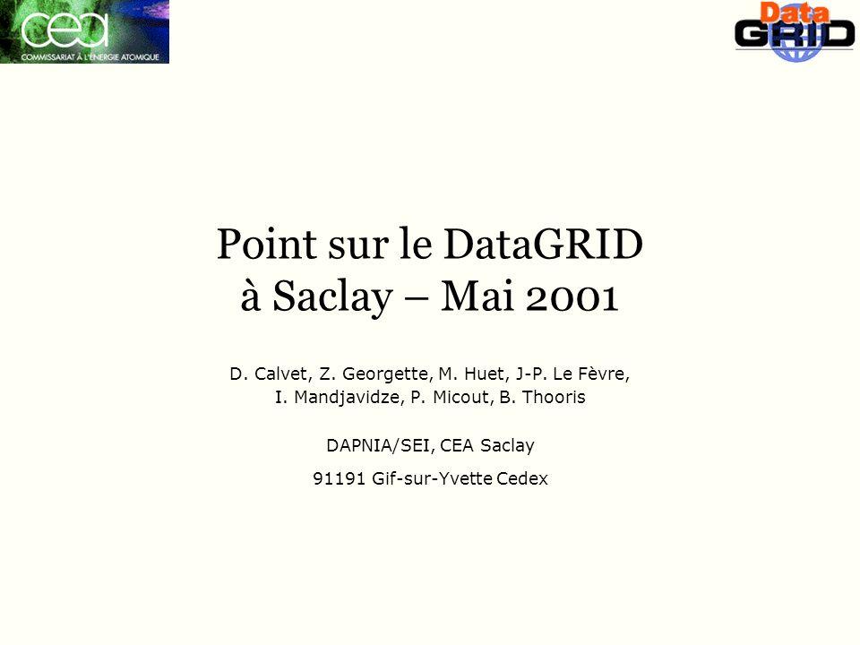 Point sur le DataGRID à Saclay – Mai 2001 D. Calvet, Z.