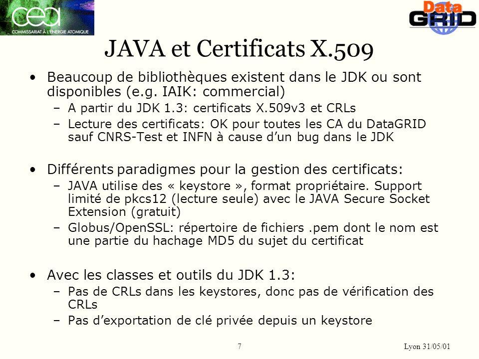 Lyon 31/05/01 7 JAVA et Certificats X.509 Beaucoup de bibliothèques existent dans le JDK ou sont disponibles (e.g.