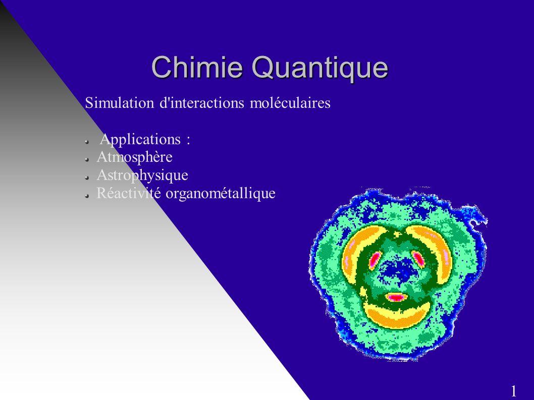 Chimie Quantique Simulation d interactions moléculaires Applications : Atmosphère Astrophysique Réactivité organométallique 1
