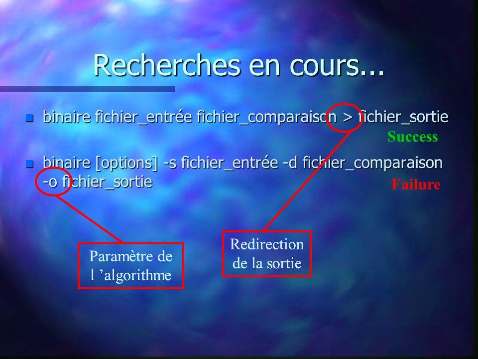 Recherches en cours... n binaire fichier_entrée fichier_comparaison > fichier_sortie n binaire [options] -s fichier_entrée -d fichier_comparaison -o f