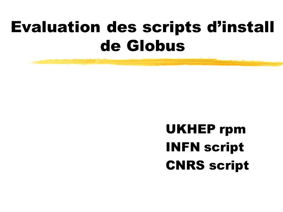 Evaluation des scripts dinstall de Globus UKHEP rpm INFN script CNRS script