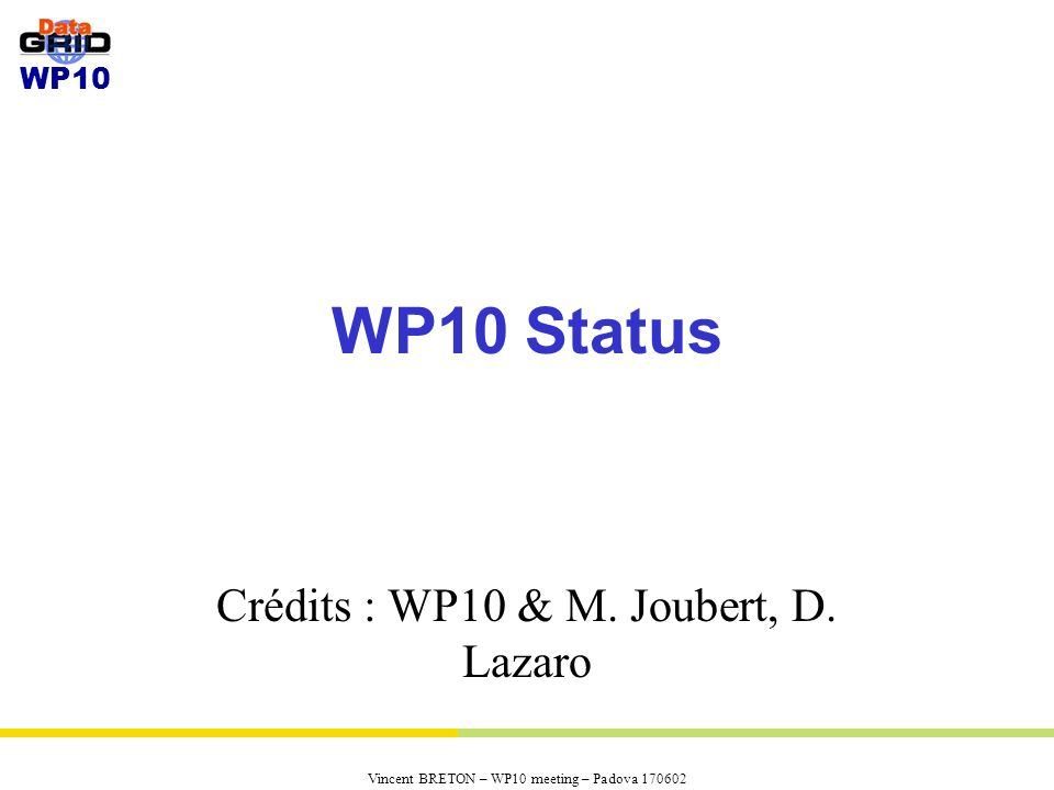 WP10 Vincent BRETON – WP10 meeting – Padova 170602 Main activities EDG releases evaluation and tests Participation to interWP structures (ATF, TWG, ITeam) –ATF representative : J.