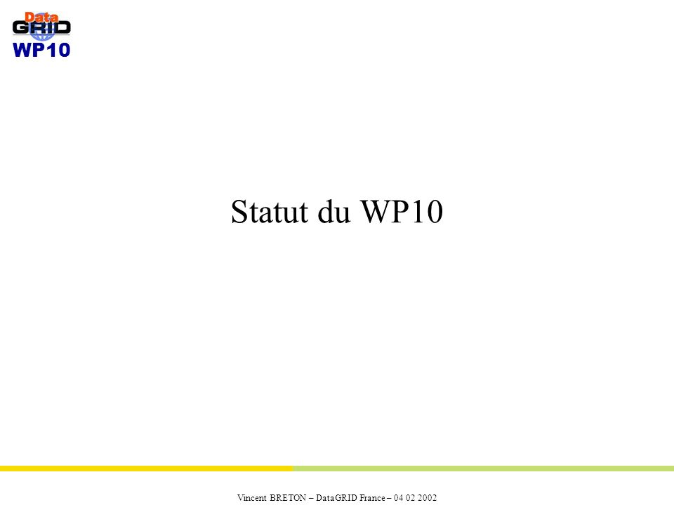 WP10 Vincent BRETON – DataGRID France – 04 02 2002 Statut du WP10