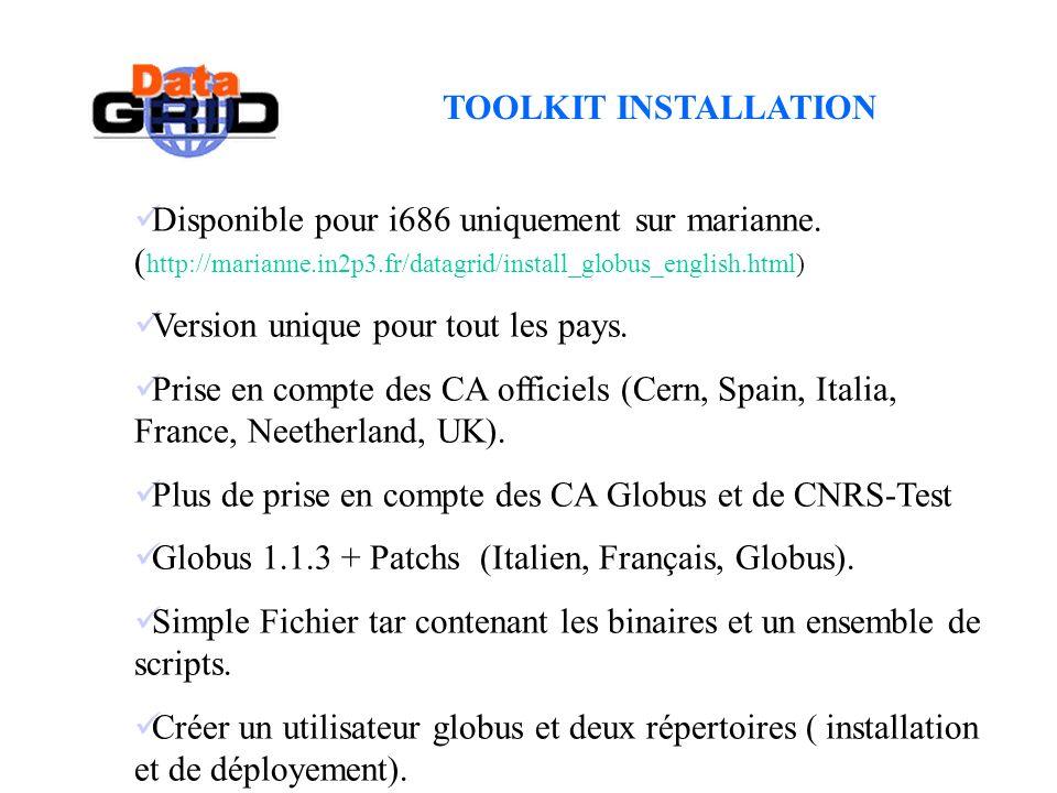 TOOLKIT INSTALLATION Disponible pour i686 uniquement sur marianne. ( http://marianne.in2p3.fr/datagrid/install_globus_english.html) Version unique pou