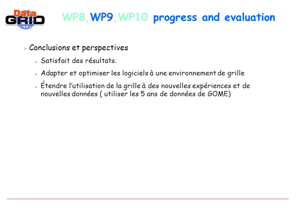WP8,WP9,WP10 progress and evaluation Conclusions et perspectives Satisfait des résultats.