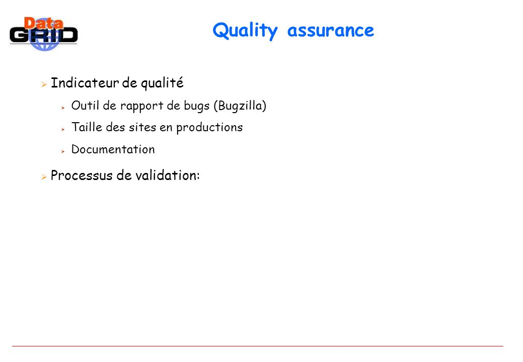 Quality assurance Indicateur de qualité Outil de rapport de bugs (Bugzilla) Taille des sites en productions Documentation Processus de validation: