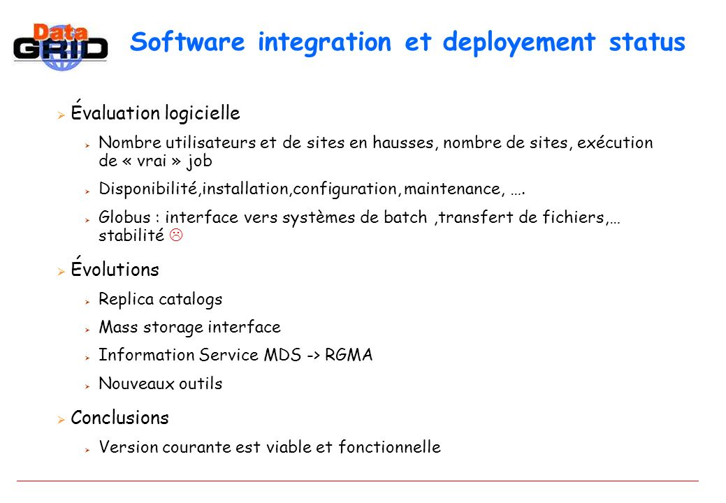 Software integration et deployement status Évaluation logicielle Nombre utilisateurs et de sites en hausses, nombre de sites, exécution de « vrai » job Disponibilité,installation,configuration, maintenance, ….