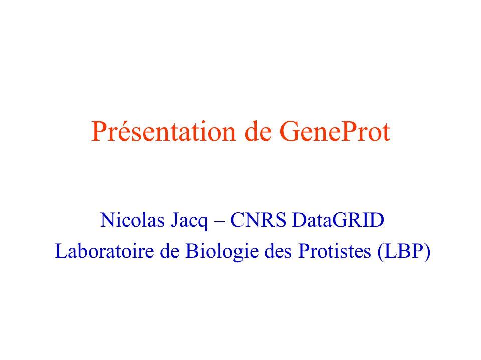 Présentation de GeneProt Nicolas Jacq – CNRS DataGRID Laboratoire de Biologie des Protistes (LBP)
