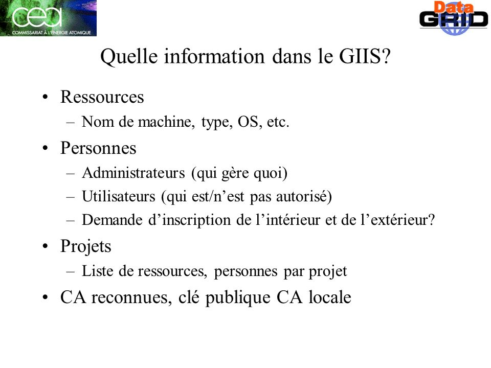 Quelle information dans le GIIS. Ressources –Nom de machine, type, OS, etc.