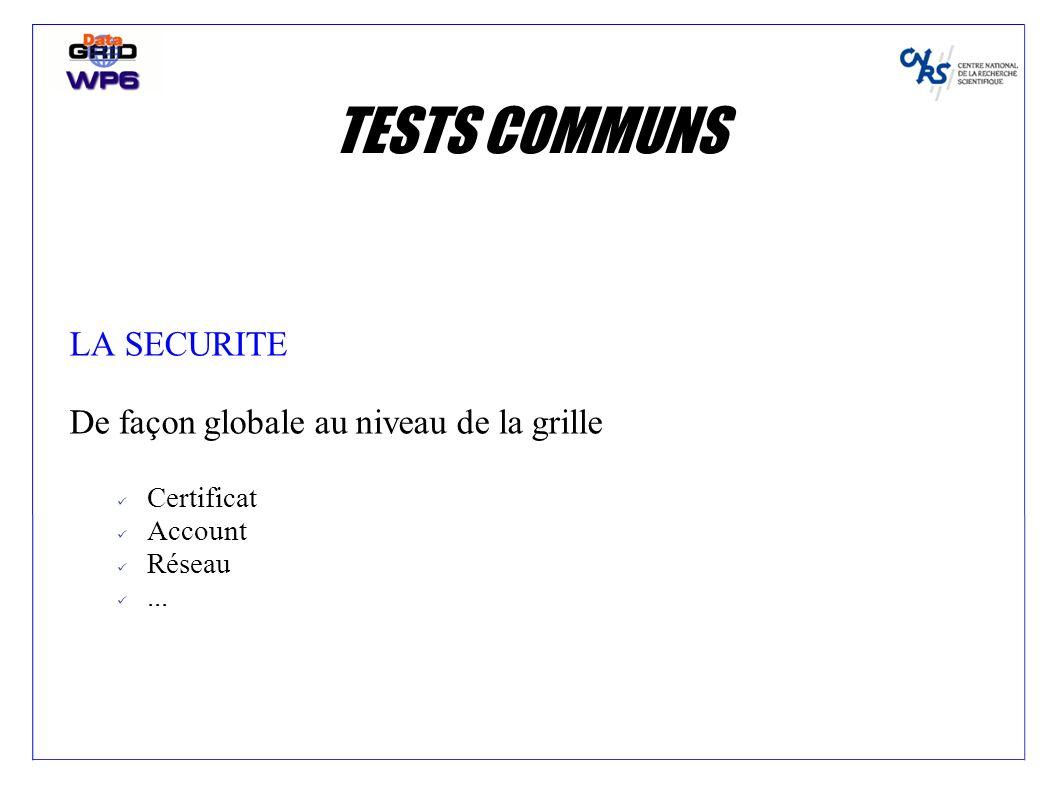 TESTS COMMUNS LA SECURITE De façon globale au niveau de la grille Certificat Account Réseau...