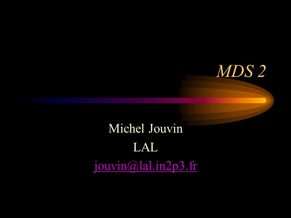 MDS 2 Michel Jouvin LAL jouvin@lal.in2p3.fr
