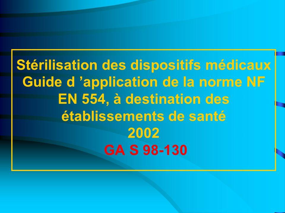 Stérilisation des dispositifs médicaux Guide d application de la norme NF EN 554, à destination des établissements de santé 2002 GA S 98-130