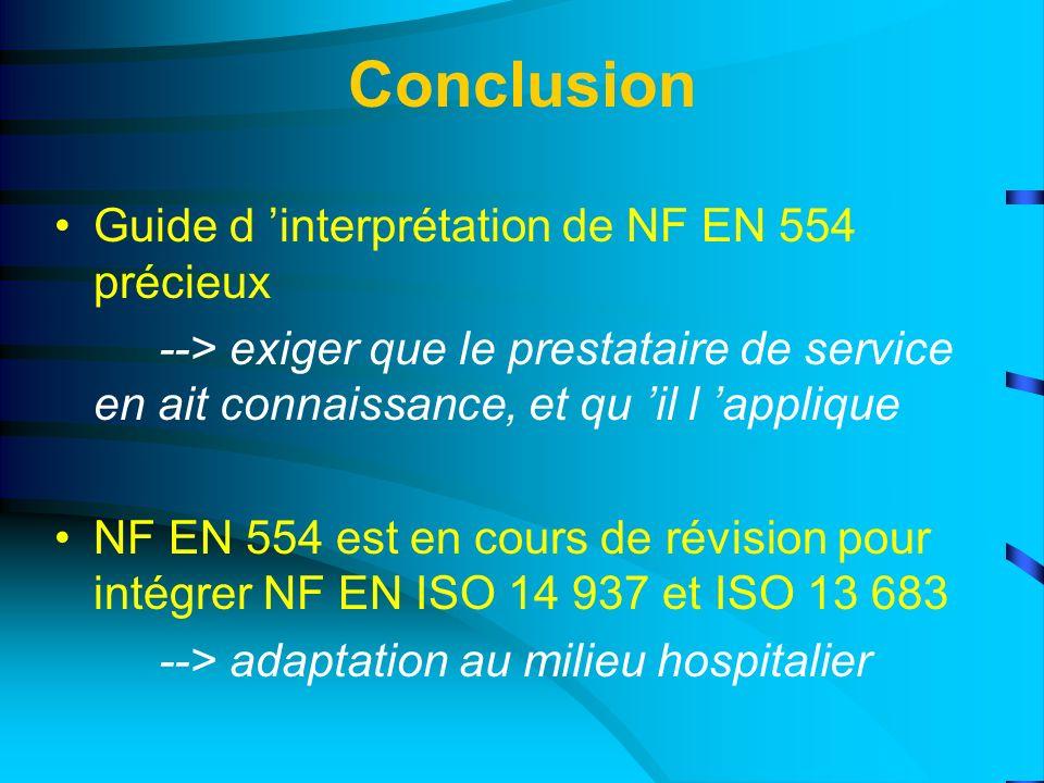 Conclusion Guide d interprétation de NF EN 554 précieux --> exiger que le prestataire de service en ait connaissance, et qu il l applique NF EN 554 es