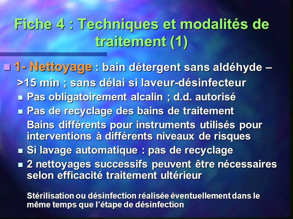 Fiche 4 : Techniques et modalités de traitement (1) 1- Nettoyage : bain détergent sans aldéhyde – 1- Nettoyage : bain détergent sans aldéhyde – >15 mi