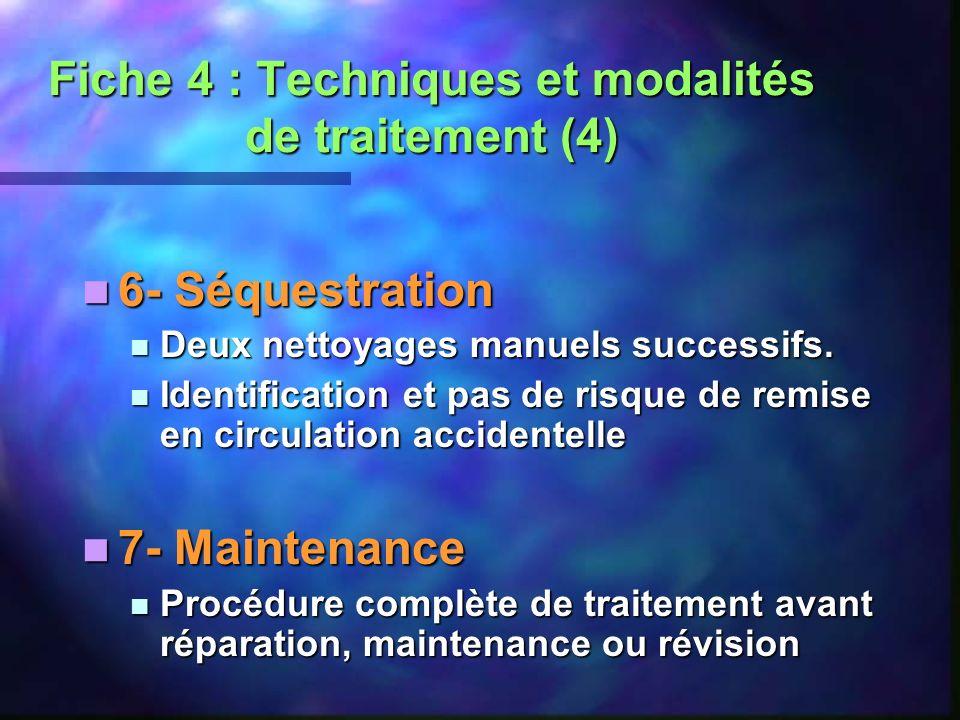 Fiche 4 : Techniques et modalités de traitement (4) 6- Séquestration 6- Séquestration Deux nettoyages manuels successifs. Deux nettoyages manuels succ