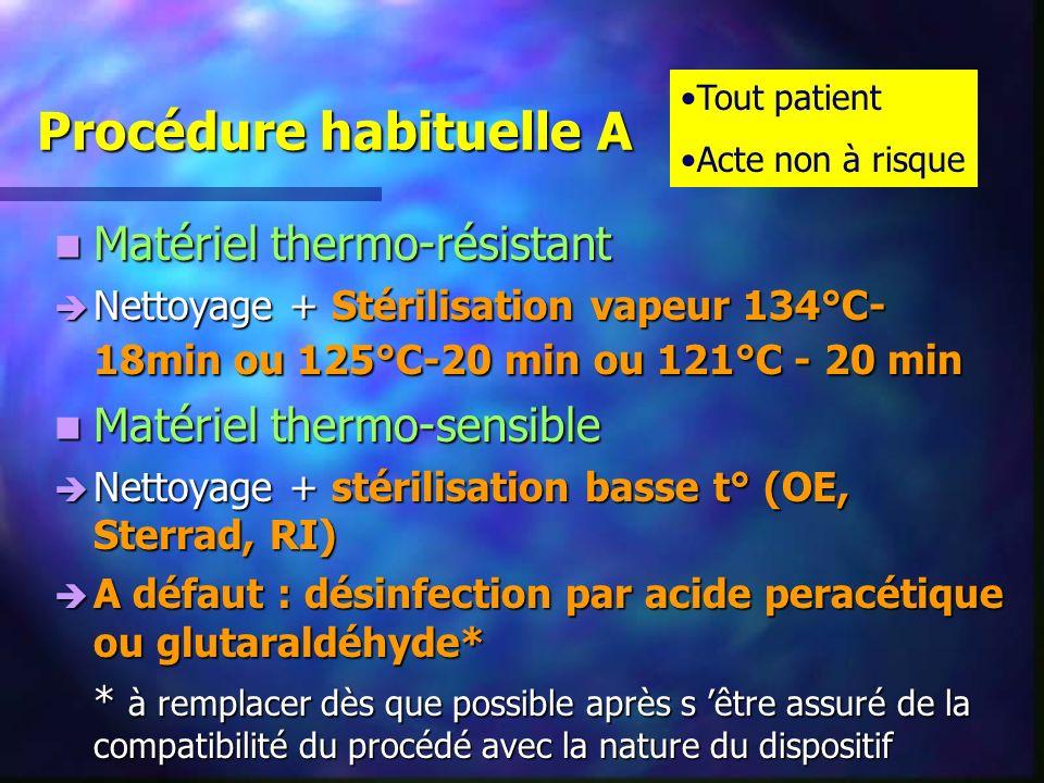Procédure habituelle A Matériel thermo-résistant Matériel thermo-résistant è Nettoyage + Stérilisation vapeur 134°C- 18min ou 125°C-20 min ou 121°C -