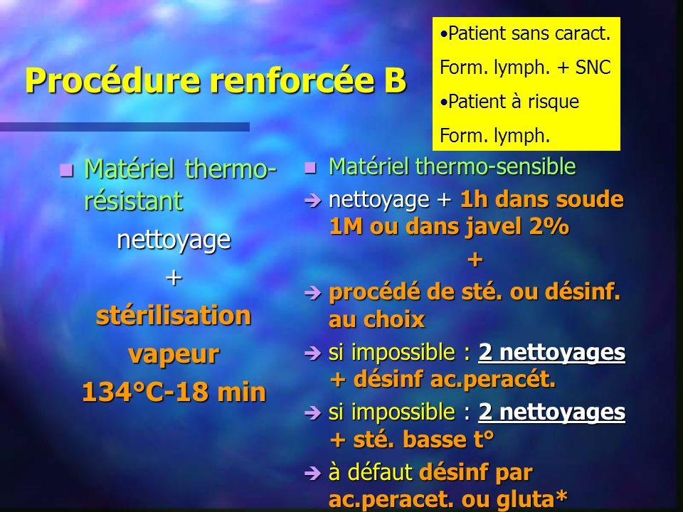 Procédure renforcée B Matériel thermo- résistant Matériel thermo- résistantnettoyage+stérilisationvapeur 134°C-18 min Matériel thermo-sensible è netto