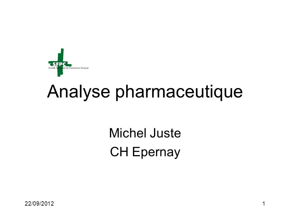 22/09/20121 Analyse pharmaceutique Michel Juste CH Epernay