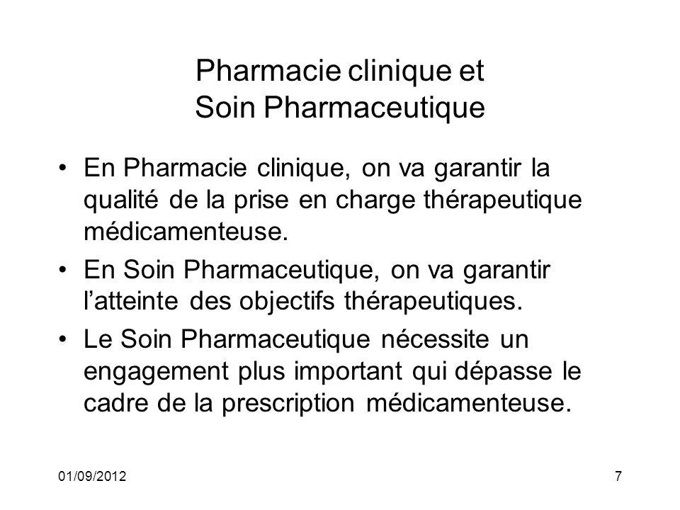 01/09/20127 Pharmacie clinique et Soin Pharmaceutique En Pharmacie clinique, on va garantir la qualité de la prise en charge thérapeutique médicamente