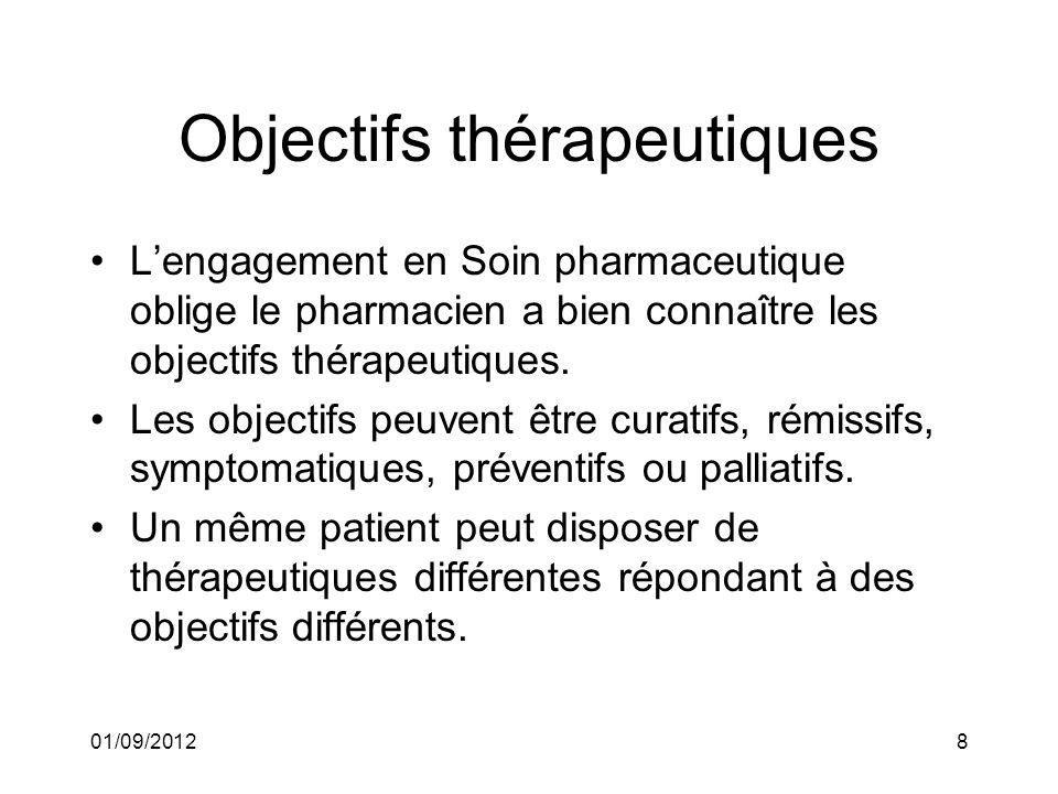 01/09/20128 Objectifs thérapeutiques Lengagement en Soin pharmaceutique oblige le pharmacien a bien connaître les objectifs thérapeutiques. Les object