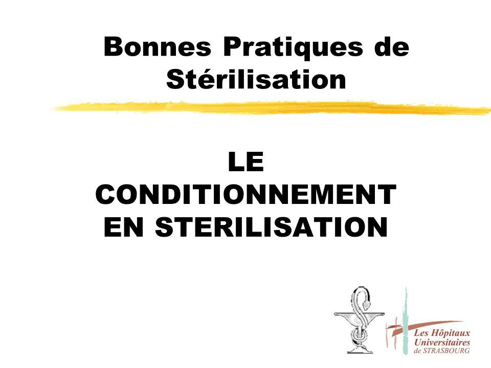 Bonnes Pratiques de Stérilisation LE CONDITIONNEMENT EN STERILISATION