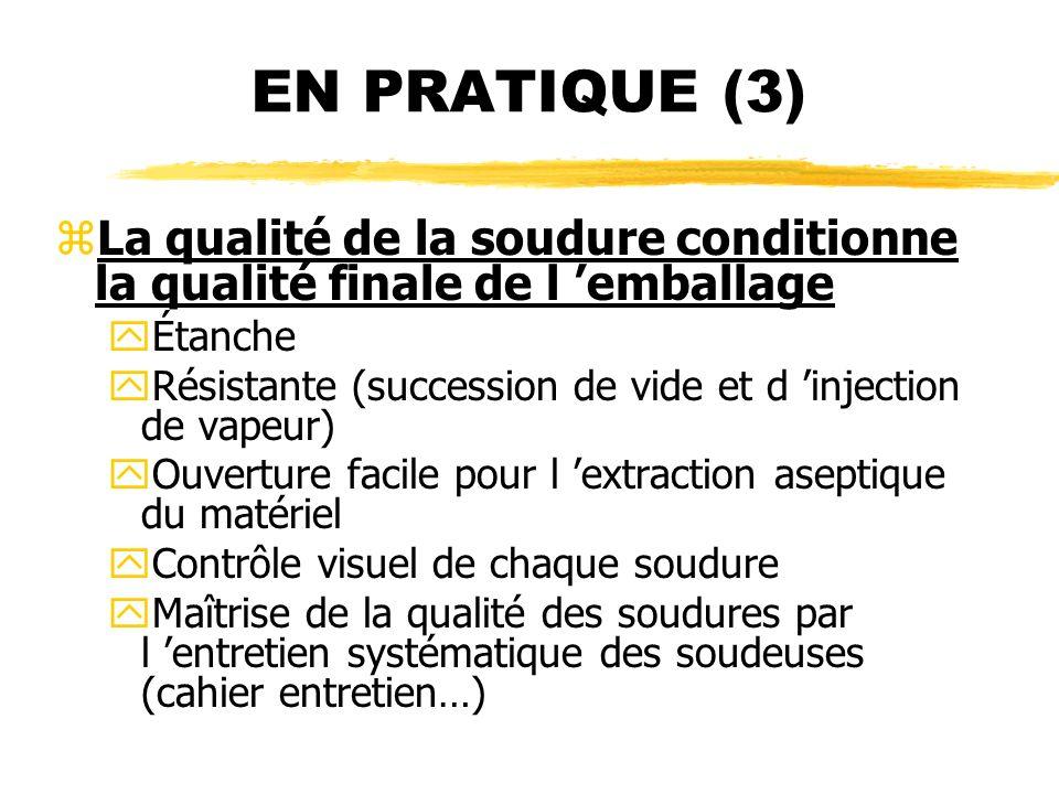 EN PRATIQUE (3) zLa qualité de la soudure conditionne la qualité finale de l emballage yÉtanche yRésistante (succession de vide et d injection de vape