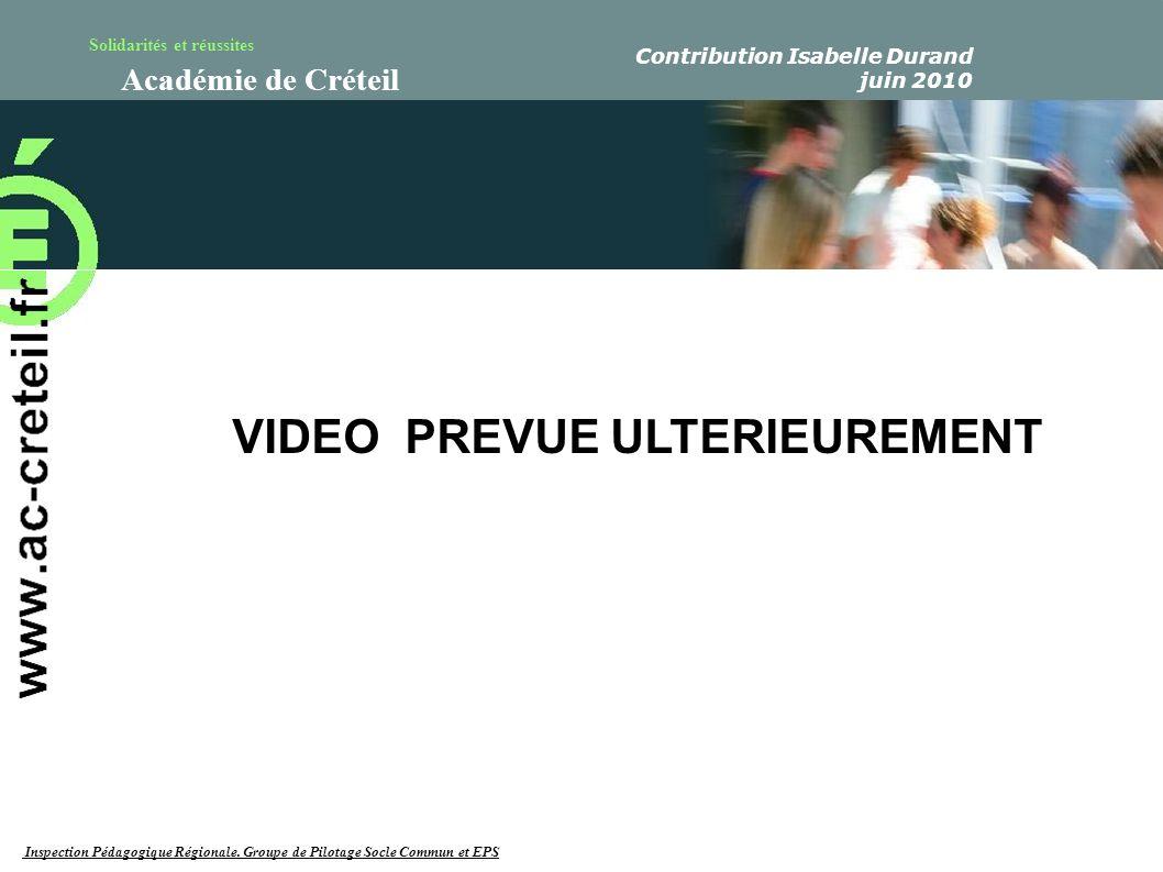 Solidarités et réussites Académie de Créteil VIDEO PREVUE ULTERIEUREMENT Inspection Pédagogique Régionale. Groupe de Pilotage Socle Commun et EPS Cont