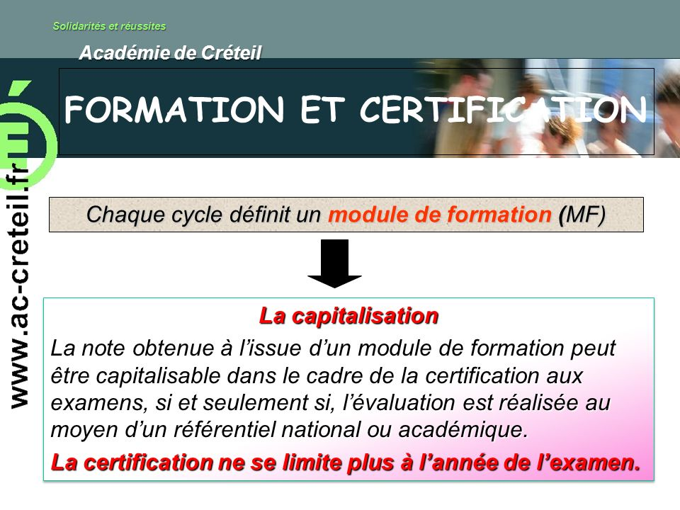 Solidarités et réussites Académie de Créteil Académie de Créteil FORMATION ET CERTIFICATION Chaque cycle définit un module de formation (MF) La capita
