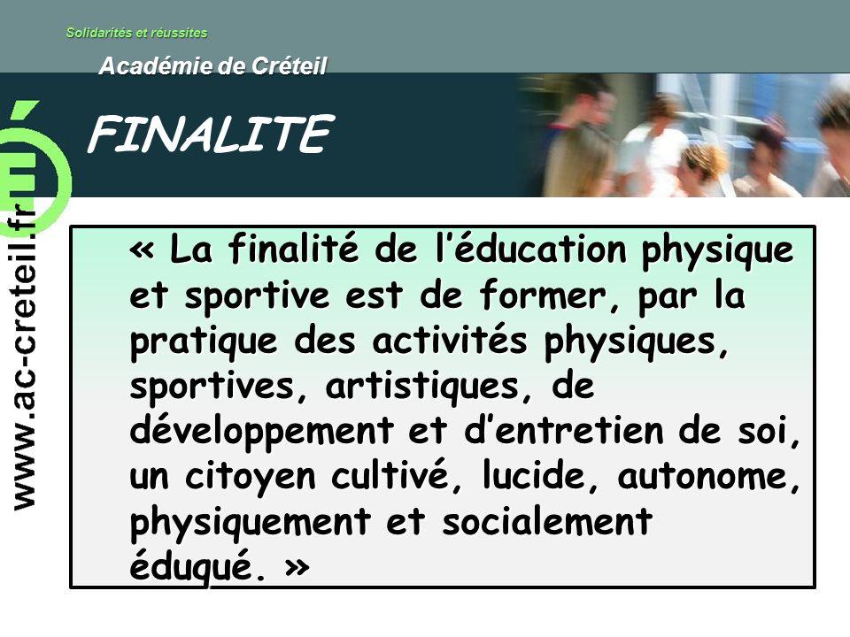 Solidarités et réussites Académie de Créteil Académie de Créteil « La finalité de léducation physique et sportive est de former, par la pratique des a