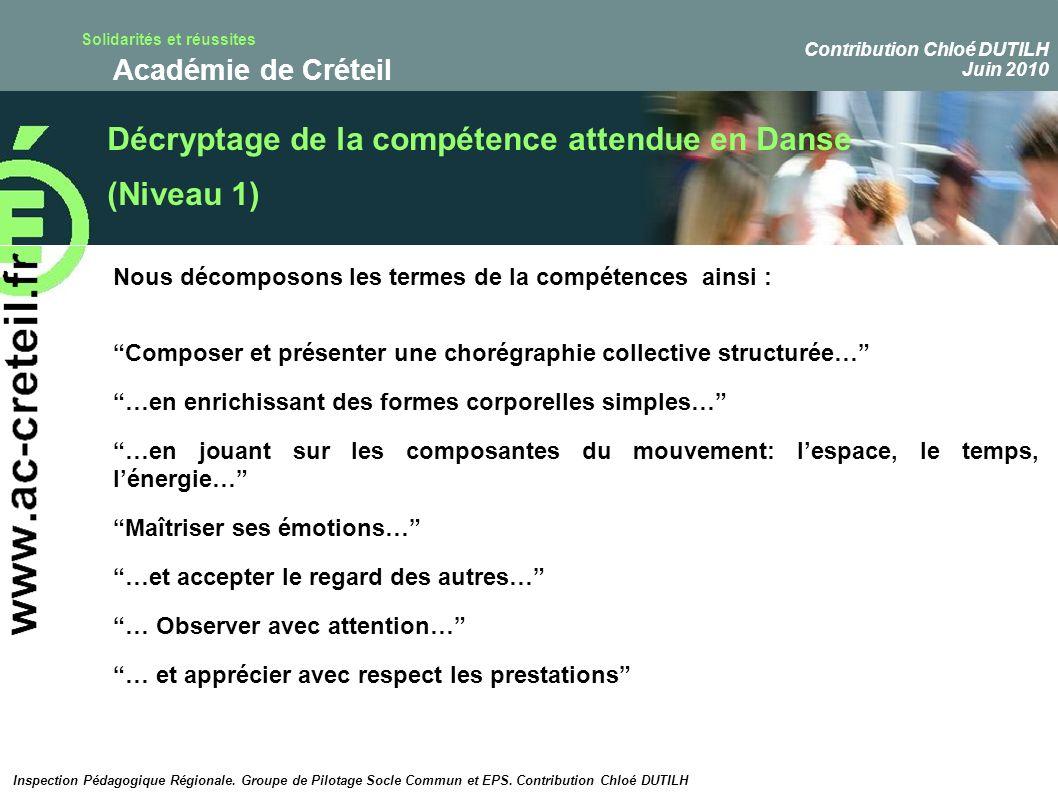 Solidarités et réussites Académie de Créteil Décryptage de la compétence attendue en Danse (Niveau 1) Nous décomposons les termes de la compétences ai