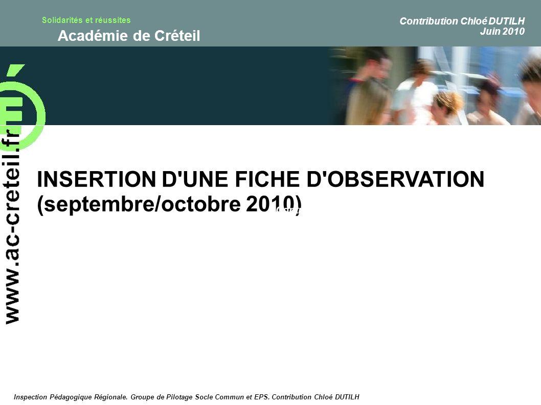 Solidarités et réussites Académie de Créteil INSERTION D'UNE FICHE D'OBSERVATION (septembre/octobre 2010) Contribution Chloé DUTILH Juin 2010 Contribu