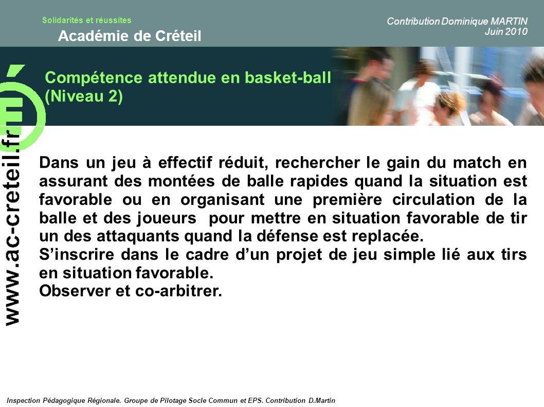Solidarités et réussites Académie de Créteil Compétence attendue en basket-ball (Niveau 2) Dans un jeu à effectif réduit, rechercher le gain du match
