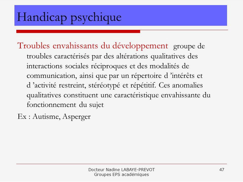 Docteur Nadine LABAYE-PREVOT Groupes EPS académiques 47 Troubles envahissants du développement groupe de troubles caractérisés par des altérations qua