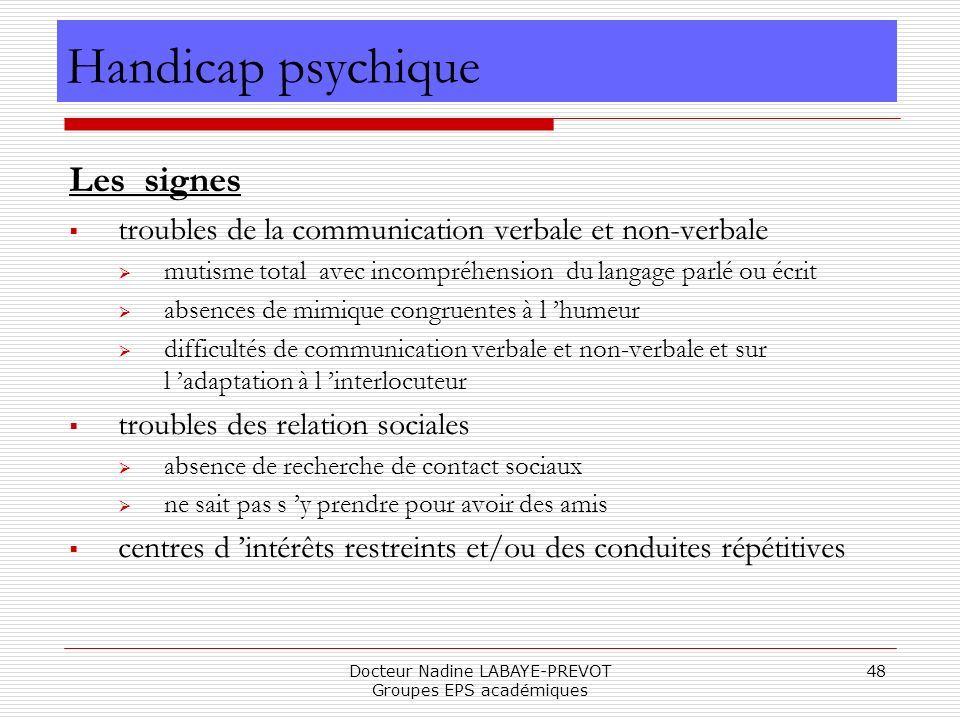 Docteur Nadine LABAYE-PREVOT Groupes EPS académiques 48 Les signes troubles de la communication verbale et non-verbale mutisme total avec incompréhens