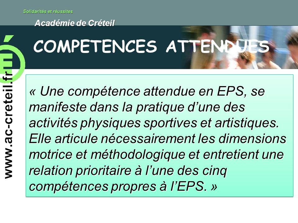 Solidarités et réussites Académie de Créteil Académie de Créteil Une compétence attendue en EPS, se manifeste dans la pratique dune des activités physiques sportives et artistiques.