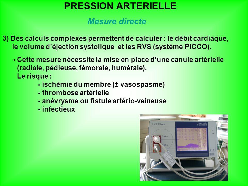 Mesure directe 3) Des calculs complexes permettent de calculer : le débit cardiaque, le volume déjection systolique et les RVS (systéme PICCO). Cette