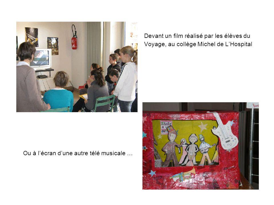 Devant un film réalisé par les élèves du Voyage, au collège Michel de LHospital Ou à lécran dune autre télé musicale …